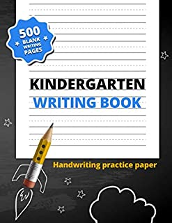 Kindergarten Writing Book: 500 Blank Writing Pages for Kindergarten–2nd Grade (Handwriting Practice Paper)
