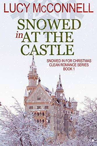 Snowed In at the Castle (Snowed In for Christmas Clean Romance Series Book 1)