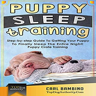 Puppy Sleep Training     Step-By-Step Guide to Getting Your Puppy to Finally Sleep the Entire Night!               By:                                                                                                                                 Carl Bambino                               Narrated by:                                                                                                                                 Juan G Molinari                      Length: 1 hr and 9 mins     1 rating     Overall 5.0