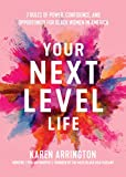 Your Next Level Life: 7 Rules of Power, Confidence, and Opportunity for Black Women in America (African American Women in Business)