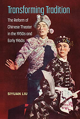 Transforming Tradition: The Reform of Chinese Theater in the 1950s and Early 1960s (English Edition)