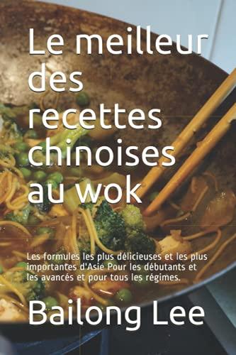 Le meilleur des recettes chinoises au wok: Les formules les plus délicieuses et les plus...