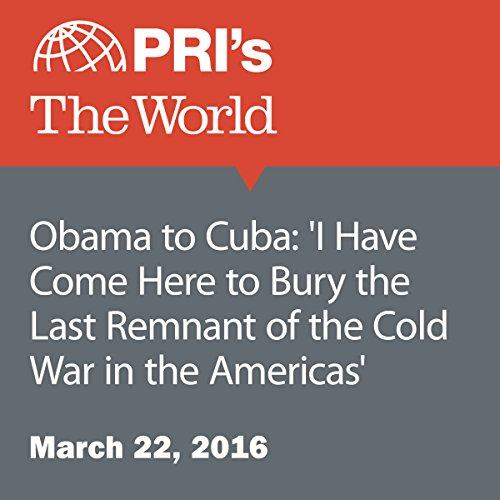 Obama to Cuba: 'I Have Come Here to Bury the Last Remnant of the Cold War in the Americas' audiobook cover art