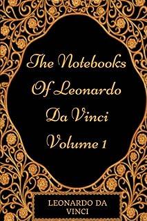 The Notebooks Of Leonardo Da Vinci - Volume 1: By Leonardo Da Vinci - Illustration