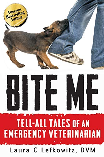 Bite Me: Tell-All Tales of an Emergency Veterinarian Book