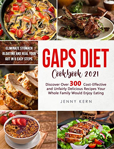 Gaps Diet Cookbook 2021: Eliminate Stomach Bloating and Heal Your Gut In 6 Easy Steps. Discover Over 300 Cost-Effective and Unfairly Delicious Recipes ... Family Would Enjoy Eating (English Edition)