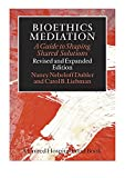 Bioethics Mediation: A Guide to Shaping Shared Solutions - Nancy Neveloff Dubler