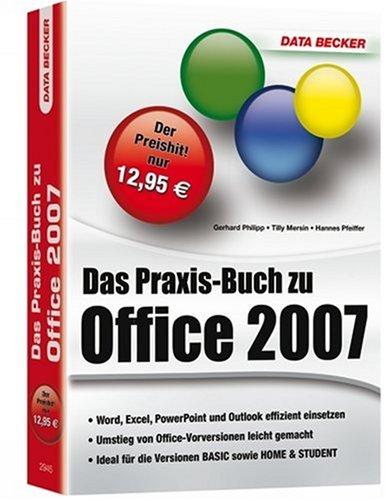 Das Praxis-Buch zu Office 2007: Word, Excel, PowerPoint und Outlook effizient einsetzen. Umstieg von Office-Vorversionen leicht gemacht. Ideal für die Versionen BASIC sowie HOME & STUDENT