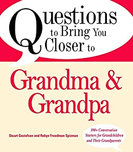 Questions to Bring You Closer to Grandma and Grandpa: 100+ Conversation Starters for Grandparents of Any Age by [Stuart Gustafson, Robin Freedman Spizman]