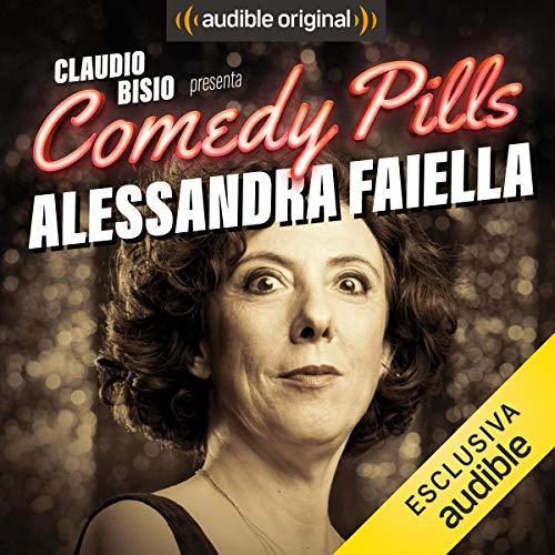Claudio Bisio presenta Comedy Pills: Alessandra Faiella copertina