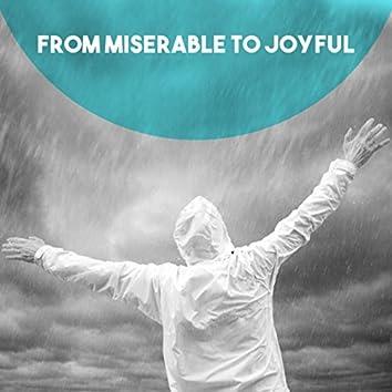 From Miserable to Joyful