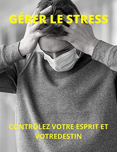 Couverture du livre GÉRER LE STRESS: CONTRÔLEZ VOTRE ESPRIT ET VOTRE DESTIN