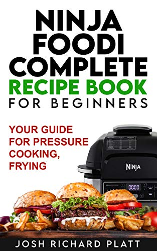 Ninja Foodi Complete Recipe Book For Beginners: your Guide for Pressure Cooking, Frying (English Edition)