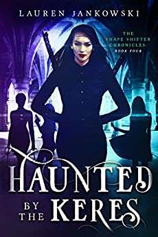 Haunted by the Keres (The Shape Shifter Chronicles Book 4) by [Lauren Jankowski]
