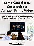 Cómo Cancelar su Suscripción a Amazon Prime Video: Guía de cómo cancelar su cuenta de Amazon...