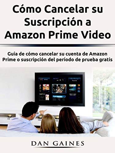 Cómo Cancelar su Suscripción a Amazon Prime Video: Guía de cómo cancelar su cuenta de Amazon Prime o suscripción del período de prueba gratis