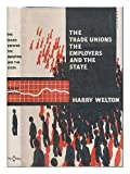 The Trade Unions : the Employers, and the State