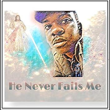 He Never Fails Me