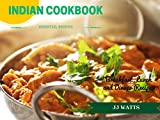 INDIAN COOKBOOK: Simple Everyday Traditional, spicy authentic Indian recipes. Indian cooking ,...