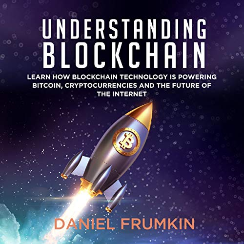 Understanding Blockchain: Learn How Blockchain Technology Is Powering Bitcoin, Cryptocurencies, and the Future of the Internet cover art