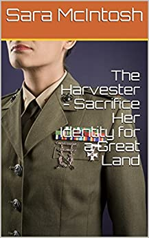 The Harvester - Sacrifice Her Identity for a Great Land (Women Who Make the Ultimate Sacrifice Book 2) by [Sara McIntosh]