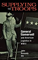 Supplying the Troops: General Somervell and American Logistics in Wwii