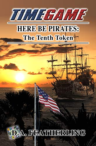 Book: Here Be Pirates - The Tenth Token (Time Game Book 10) by D. A. Featherling