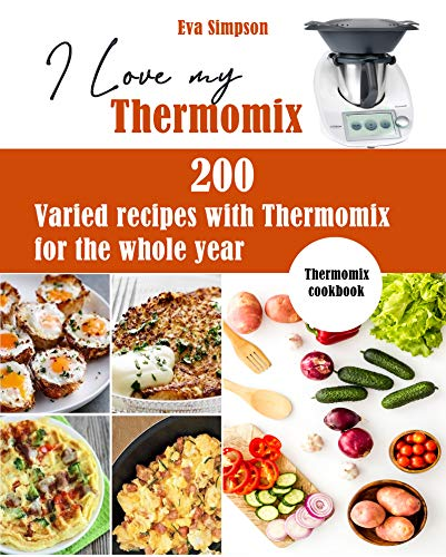I Love my Thermomix: 200 Varied recipes with Thermomix for the whole year (Thermomix cookbook)