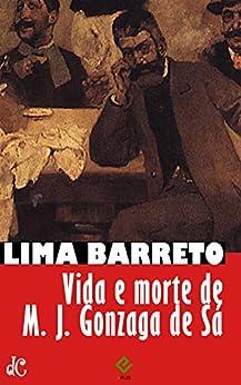 Vida e morte de M. J. Gonzaga de Sá (Sátiras e Romances de Lima Barreto Livro 5) por [Afonso Henriques de Lima Barreto]
