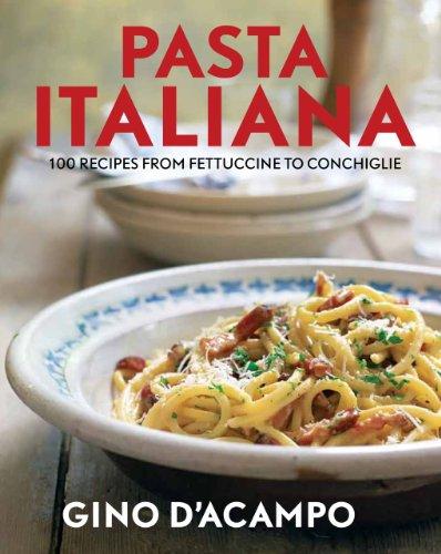 Pasta Italiano: 100 Recipes from Fettuccine to Conchiglie
