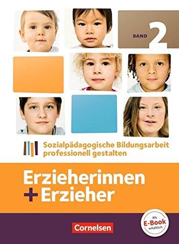 Erzieherinnen + Erzieher: Band 2 - Sozialpädagogische Bildungsarbeit professionell gestalten: Fachbuch (Erzieherinnen + Erzieher / Bisherige Ausgabe)