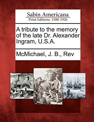 A tribute to the memory of the late Dr. Alexander Ingram, U.S.A.