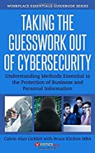 Taking the Guesswork Out of Cybersecurity: Understanding Methods Essential to the Protection of Business and Personal Information (Workplace Essentials Guidebook Series)