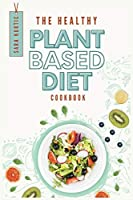 The Healthy Plant Based Diet Cookbook: Easy, No-Stress and Tasty Recipes for AntiCancer and Longevity Lifestyle. Lose Weight Fast, Burn Fat and Heal your Body with the Revolutionary Plant Based Diet.
