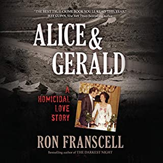 Alice & Gerald     A Homicidal Love Story              By:                                                                                                                                 Ron Franscell                               Narrated by:                                                                                                                                 Chris Lutkin                      Length: 9 hrs and 20 mins     Not rated yet     Overall 0.0