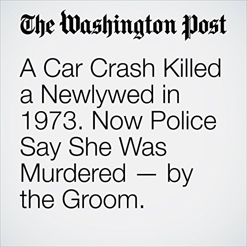 A Car Crash Killed a Newlywed in 1973. Now Police Say She Was Murdered — by the Groom. copertina