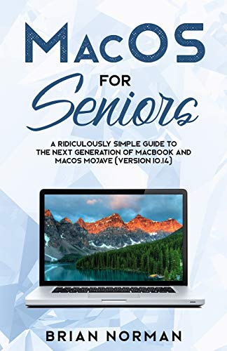 MacOS for Seniors: A Ridiculously Simple Guide to the Next Generation of MacBook and MacOS Mojave (Version 10.14) (Tech for Seniors)