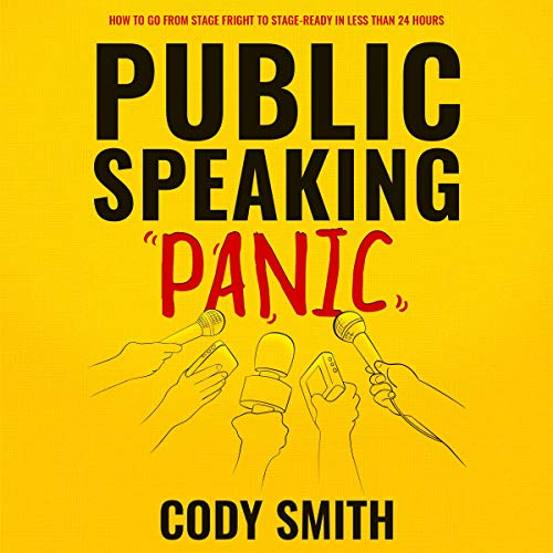 Public Speaking Panic: How to Go from Stage Fright to Stage-Ready in Less than 24 Hours