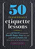 50 Essential Etiquette Lessons: How to Eat Lunch with Your Boss, Handle Happy Hour Like a Pro, and Write a Thank You Note in the Age of Texting and Tweeting
