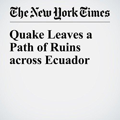 Quake Leaves a Path of Ruins across Ecuador cover art