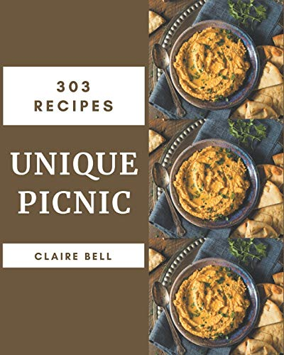 303 Unique Picnic Recipes: From The Picnic Cookbook To The Table