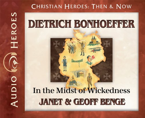 Dietrich Bonhoeffer: In the Midst of Wickedness: (Audiobook) (Christian Heroes: Then & Now)