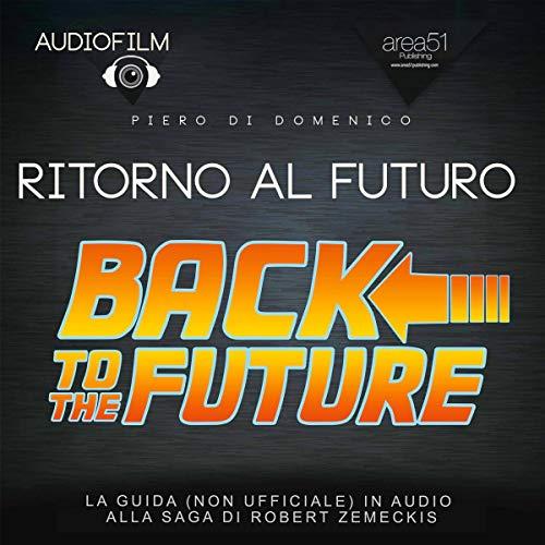 Ritorno al futuro. La guida (non ufficiale) in audio alla sage di Robert Zemeckis copertina