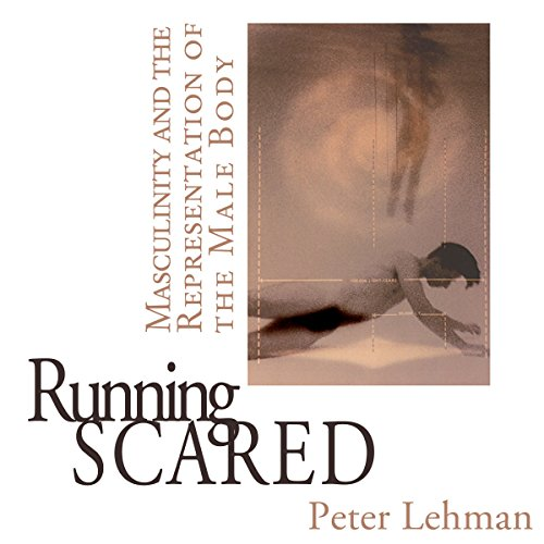 Running Scared: Masculinity and the Representation of the Male Body audiobook cover art