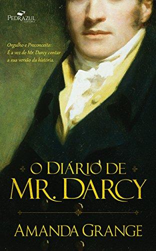 O Diário de Mr. Darcy: Orgulho e Preconceito: É a vez de Mr. Darcy contar a sua versão da história