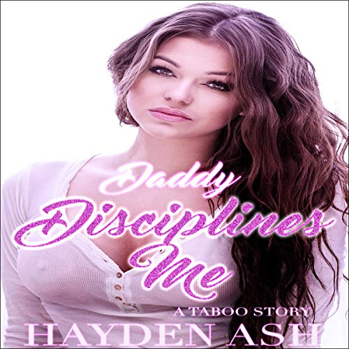 Daddy Disciplines Me Audiobook By Hayden Ash cover art