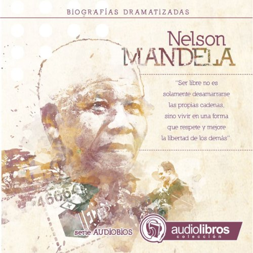 Nelson Mandela: Biografía Dramatizada [Nelson Mandela: Dramatized Biography] Audiobook By Alvaro Colazo cover art