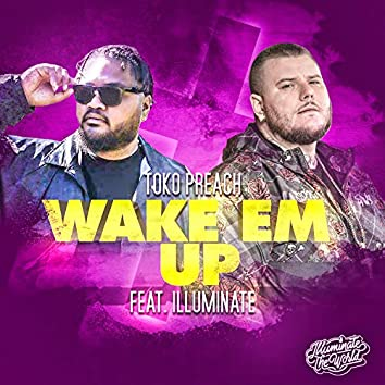 Wake Em Up (feat. Illuminate)