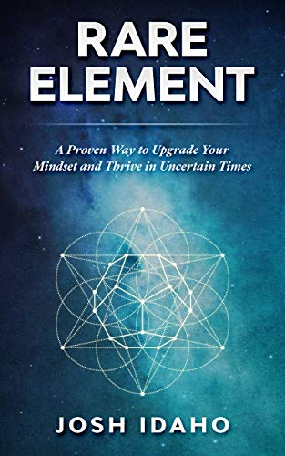 Rare Element: A Proven Way to Upgrade Your Mindset and Thrive in Uncertain Times by Idaho, Josh