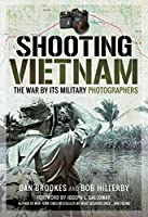 Shooting Vietnam: Reflections on the War by Its Military Photographers